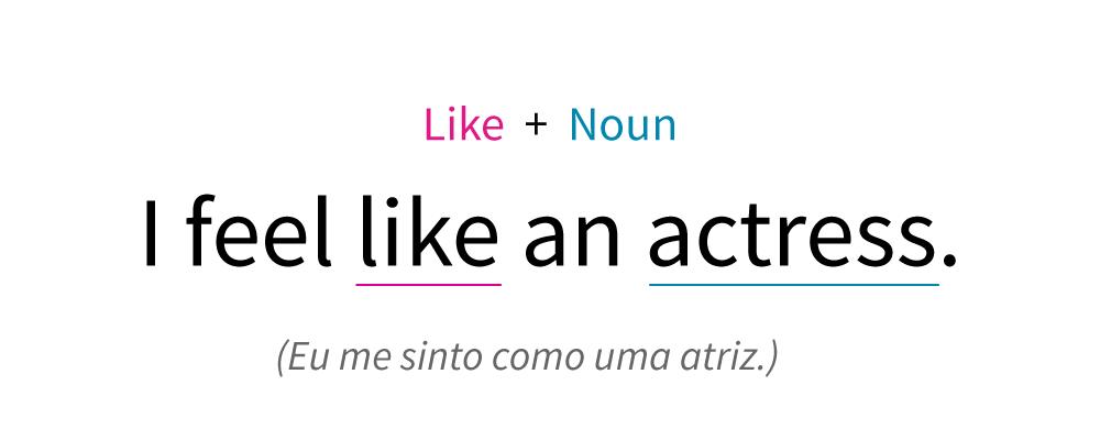 Fórmula para fazer frases com like e um substantivo.
