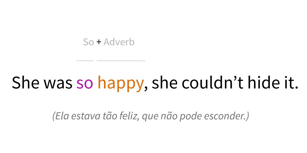 Exemplo de como usar o So como advérbio.